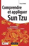 Comprendre et appliquer Sun Tzu - 3e éd. : 36 stratagèmes de sagesse en action (Stratégies et management)