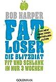 FATLoser - Die Blitzdiät: Fit und schlank in nur 3 Wochen - Vom New York Times Bestsellerautor