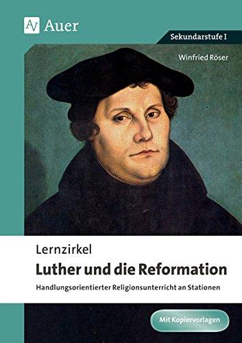 Lernzirkel Luther und die Reformation: Handlungsorientierter Religionsunterricht an Stationen (5. bis 10. Klasse)
