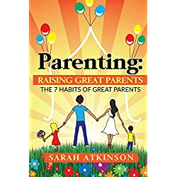 Raising Great Parents: The 7 Habits of Great Parents (Raising Loving Children, Raising Happy Kids,Raising Great Teenagers,Parenting Toddlers, Parenting Languages, Positive Parenting)