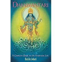 Dhanwantari: A Complete Guide to the Ayurvedic Life by Harish Johari (1998-11-01)