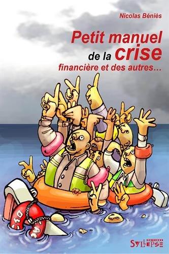 Petit manuel de la crise financière et des autres...