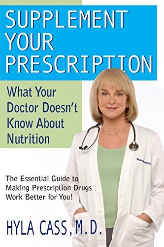 Supplement Your Prescription: What Your Doctor Doesn't Know about Nutrition by M.D. Hyla Cass(2008-02-01)