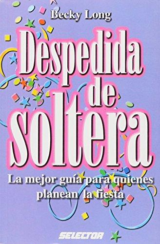 Despedida de soltera / Bridal shower: La mejor guia para quienes planean la fiesta / The best guide for those who planning the party