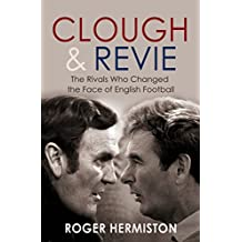Clough and Revie: The Rivals Who Changed the Face of English Football