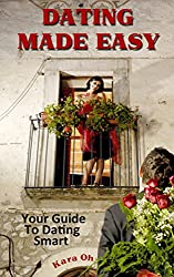 Dating Made Easy: Your Guide To Dating Smart (English Edition)