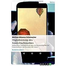Digitalisierung des Kinderbuchmarktes: Marktanalyse von Kinderbuch-Apps als Orientierungshilfe für Contentanbieter, -produzenten und -nutzer by Melissa Johanna Schumacher (2013-08-21)