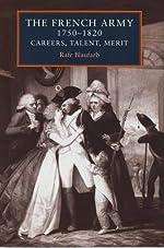 The French Army, 1750-1820 - Careers, Talent, Merit de Rafe Blaufarb