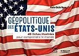 Géopolitique des États-Unis - 40 fiches illustrées pour comprendre le monde