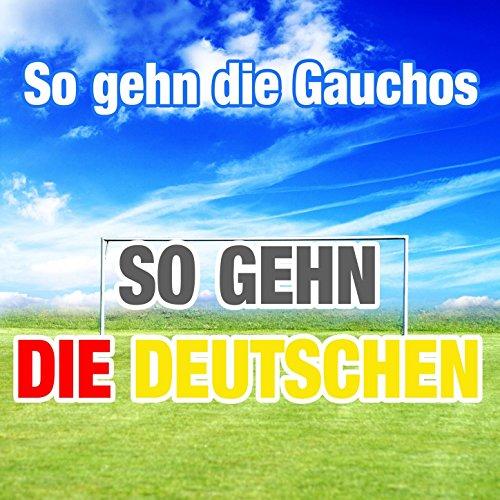 So gehn die Gauchos (So gehn die Deutschen)