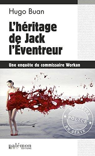 L'héritage de Jack l'Éventreur: Une enquête du commissaire Workan (Enquêtes en série t. 8) par Hugo Buan