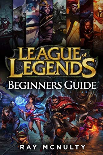 League of Legends Beginners Guide: Champions, abilities, runes, summoner spells, items, summoner's rift and strategies, jungling, warding, trinket guide, freezing in lane, trading in lane, skins (Video-spiel-skins)