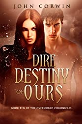 Dire Destiny of Ours: Book 10 of the Overworld Chronicles: Volume 10 by John Corwin (2015-01-28)