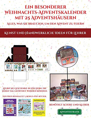 Kunst und Handwerkliche Ideen für Lehrer (Ein besonderer Weihnachts-Adventskalender mit 25 Adventshäusern - Alles, was Sie brauchen, um den Advent zu ... Feiern Sie die Adventszeit mit 25 füllb