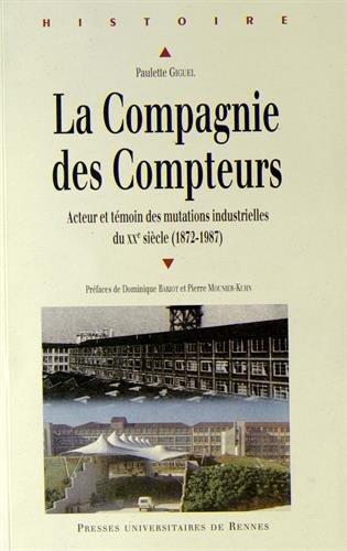 La Compagnie des Compteurs : Acteur et témoin des mutations industrielles françaises du XXe siècle (1872-1987)