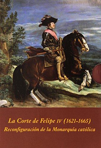 Descargar Libro La Corte de Felipe IV (1621-1665): Reconfiguración de la Monarquía católica (Estuche 3 Vols. + CD): La Corte De Felipe IV - 3 Volúmenes: 4 (La Corte en Europa) de José Martínez Millán