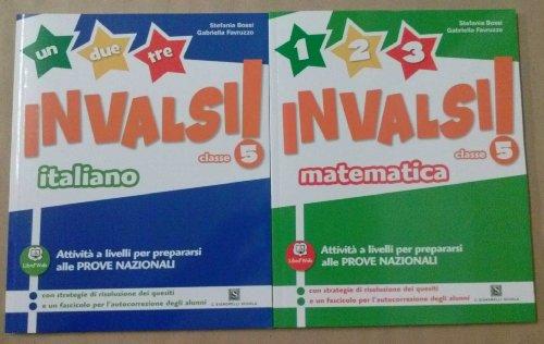 UNO DUE TRE INVALSI! Italiano 5 + Matematica 5 Prove Nazionali Scuola Primaria