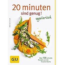 20 Minuten sind genug - Vegetarisch: Über 120 schnelle Rezepte aus der frischen Küche (GU Themenkochbuch) GU Themenkochbuch