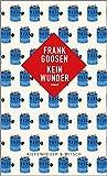 Kein Wunder: Roman von Frank Goosen