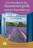 Das Handbuch der Raumenergetik und der Raumklärung: Verwandeln Sie Ihre Wohnräume in eine Kraftquelle - insbesondere zu den Raunächten und zu den Jahreskreisfesten -