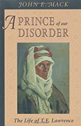 A Prince of Our Disorder: The Life of T. E. Lawrence by John E. Mack (1998-04-01)
