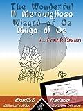 The Wonderful Wizard of Oz - Il Meraviglioso Mago di Oz: Bilingual parallel text - Bilingue con testo inglese a fronte: English - Italian / Inglese - Italiano (Dual Language Easy Reader Vol. 1)