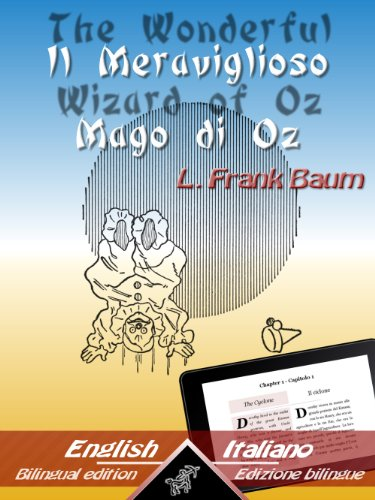 The Wonderful Wizard of Oz - Il Meraviglioso Mago di Oz: Bilingual parallel text - Bilingue con testo inglese a fronte: English - Italian / Inglese - Italiano ... Easy Reader Vol. 1) (Italian Edition)