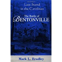 The Battle Of Bentonville: Last Stand In The Carolinas by Mark L. Bradley (1996-05-21)