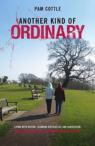 Another Kind of Ordinary: Living with Autism, Learning Difficulties and Aggression: the Story of a Mother's Love