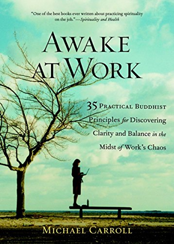 Awake at Work: 35 Practical Buddhist Principles for Discovering Clarity and Balance in the Midst of Work's Chaos