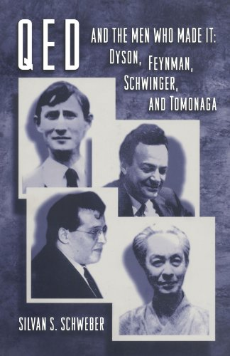 QED and the Men Who Made It: Dyson, Feynman, Schwinger and Tomonaga (Princeton Series in Physics)