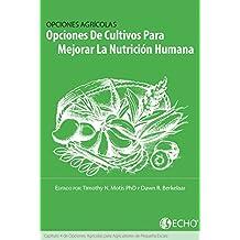 Opciones de Cultivos Para Mejorar La Nutrición Humana: Capítulo 4 de Opciones para Los Agricultores de Pequeña Escala (Spanish Edition)