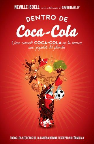 Dentro de Coca-Cola: Cómo convertí Coca-Cola en la marca más popular del planeta