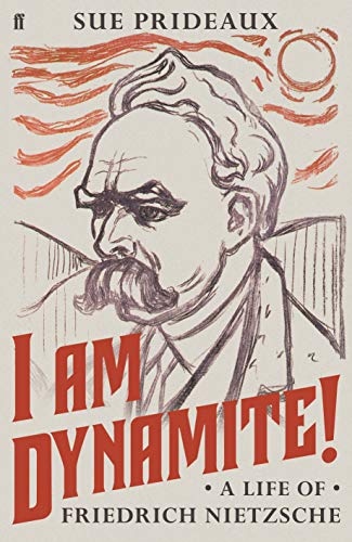 I Am Dynamite A Life Of Friedrich Nietzsche English Edition
