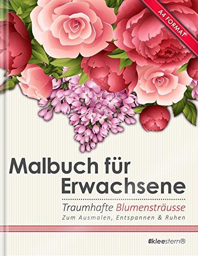 Malbuch für Erwachsene: Traumhafte Blumensträuße/Bouquets (Kleestern®, A4 Format, 40+ Motive)...