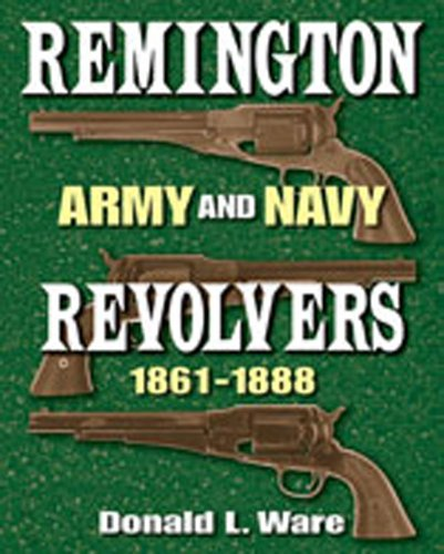 Remington Army and Navy Revolvers 1861-1888 -