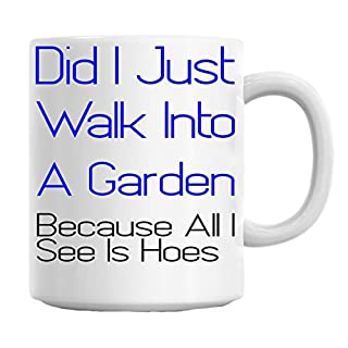 Did I Just Walk Into A Garden Because All I See Is Hoes Slogan Mug