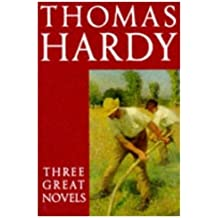 "Thomas Hardy: Three Great Novels - ""Far from the Madding Crowd"", ""The Mayor of Casterbridge"", ""Tess of the D'Urbervilles"""