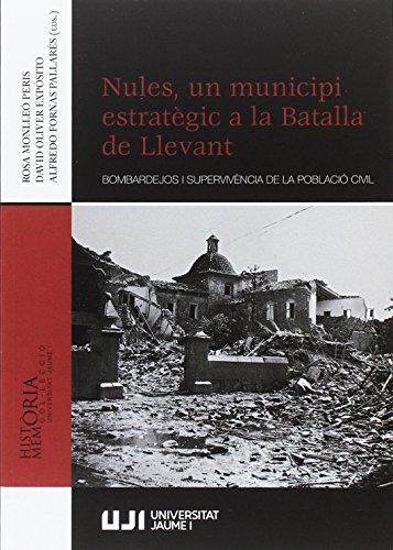 Nules, un municipi estrtègic a la Batalla de Llevant. Bombardeijos i supervivènc (Història i memòria) por Aa.Vv.