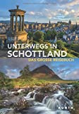 Unterwegs in Schottland: Das große Reisebuch (KUNTH Unterwegs in ...)