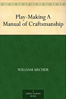 Play-Making A Manual of Craftsmanship by [Archer, William]