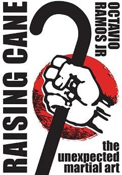 Raising Cane: The Unexpected Martial Art (English Edition)