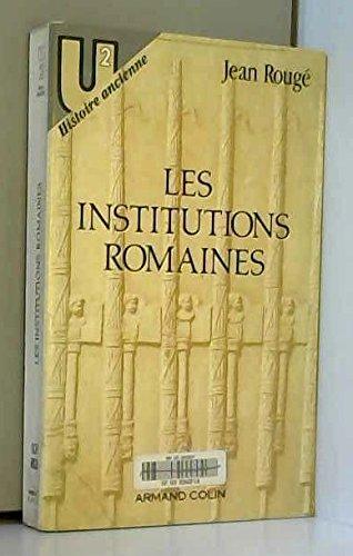 Les institutions romaines : De la Rome royale à la Rome chrétienne par Jean Rougé
