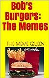 Bob's Burgers: The Memes (English Edition)