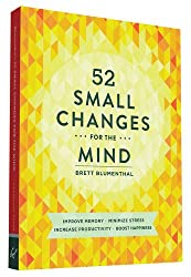 52 Small Changes for the Mind: Improve Memory - Minimize Stress - Increase Productivity - Boost Happiness