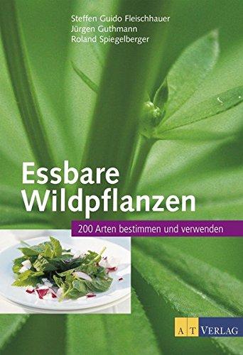 Essbare Wildpflanzen Ausgabe: 200 Arten bestimmen und verwenden