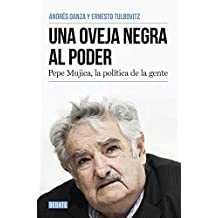Una oveja negra al poder. Pepe Mujica, la política de la gente / A Black Sheep in Power: Pepe Mujica, a Different Kind of Politician (DEBATE, Band 18036)