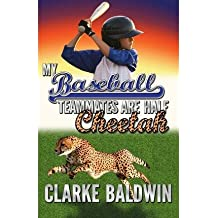 [( My Baseball Teammates Are Half Cheetah )] [by: Clarke Baldwin] [Jun-2013]