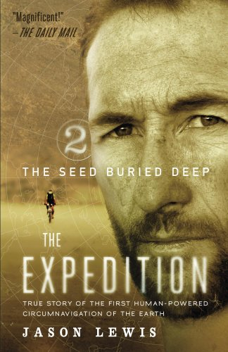 The Seed Buried Deep: True Story of the First Human-Powered Circumnavigation of the Earth (The Expedition Book 2) di Jason Lewis