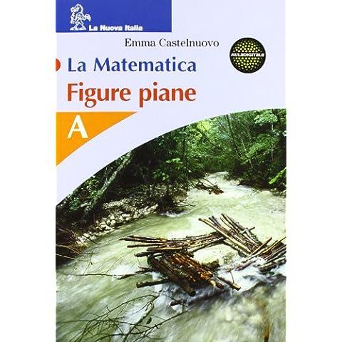 La matematica. Numeri-Figure piane. Modulo A. Per la Scuola media
